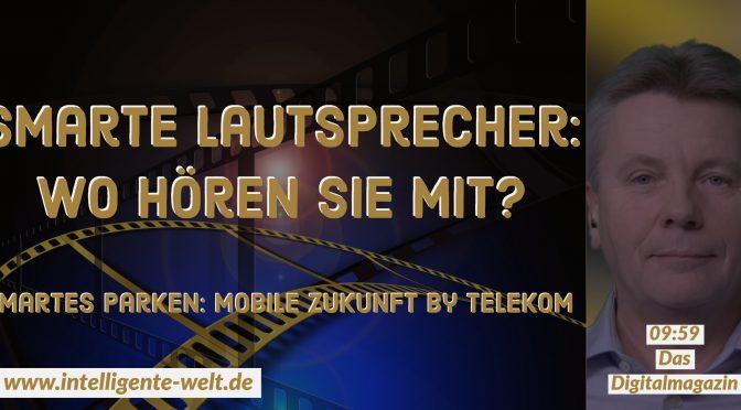 09:59 – das Digitalmagazin: Smartes Parken & Smarte Lautsprecher *Wordperfect, Word & WordPress – Erinnerung von Michael Kausch