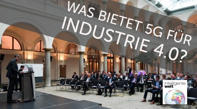 Was bietet 5G der Industrie 4.0? Chancen, Perspektiven und Anforderungern beim Dialogforum 5G