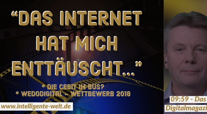"09:59 – das Digitalmagazin: CeBIT-Bus * WE DO DIGITAL * ""Das Internet hat mich enttäuscht"""