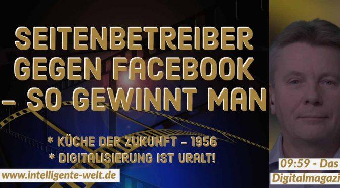 09:59 – das Digitalmagazin: Seiten gegen Facebook * Digital ist uralt * Mr. Tong * Küche der Zukunft