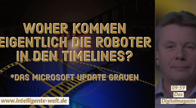 09:59 – das Digitalmagazin: *Roboter in den Timelines *Digital Business Circle *Microsoft-Update-Grauen