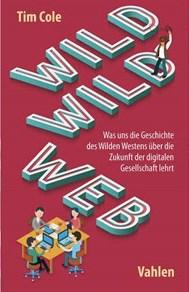 """In seinem Buch """"Wild, wild Web"""" beschreibt Tim Cole nicht nur die Fehlentwicklungen rund ums World Wide Web, sondern macht auch Vorschläge zu deren Lösung."""